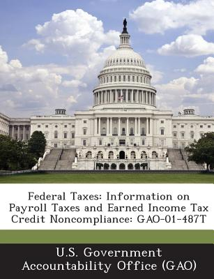 Bibliogov Federal Taxes: Information on Payroll Taxes and Earned Income Tax Credit Noncompliance: Gao-01-487t by U. S. Government Accounta at Sears.com
